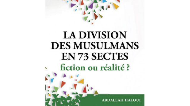 La division des musulmans en 73 groupes : Fiction ou réalité?